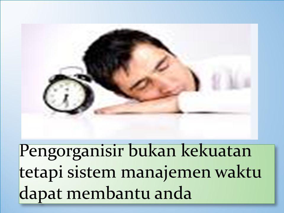 Pengorganisir bukan kekuatan tetapi sistem manajemen waktu dapat membantu anda