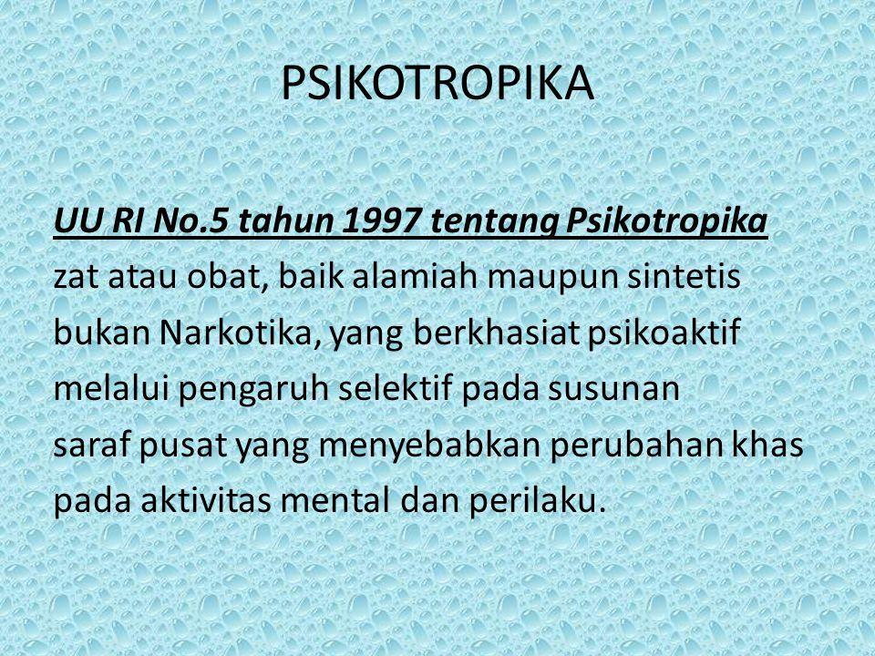 PSIKOTROPIKA UU RI No.5 tahun 1997 tentang Psikotropika zat atau obat, baik alamiah maupun sintetis bukan Narkotika, yang berkhasiat psikoaktif melalui pengaruh selektif pada susunan saraf pusat yang menyebabkan perubahan khas pada aktivitas mental dan perilaku.