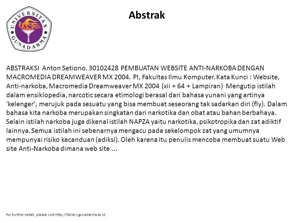 Abstrak ABSTRAKSI Anton Setiono. 30102428 PEMBUATAN WEBSITE ANTI-NARKOBA DENGAN MACROMEDIA DREAMWEAVER MX 2004. PI, Fakultas Ilmu Komputer. Kata Kunci