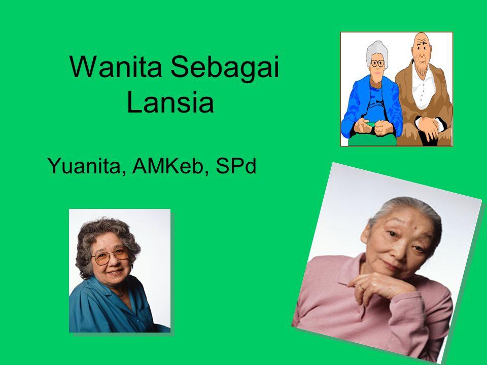 Indonesia, lansia wanita 8 – 10 % jumlah penduduk, & jumlah wanita > pria Kesehatan lansia harus diperhatikan  tercapai kebahagiaan serta kesejahteraan
