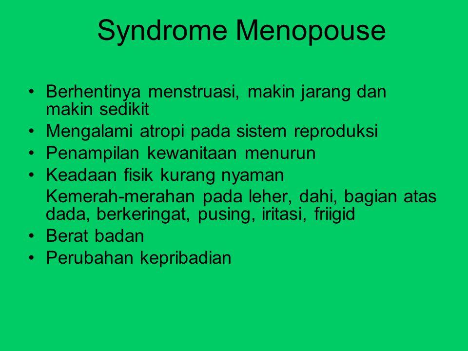 Syndrome Menopouse Berhentinya menstruasi, makin jarang dan makin sedikit Mengalami atropi pada sistem reproduksi Penampilan kewanitaan menurun Keadaa