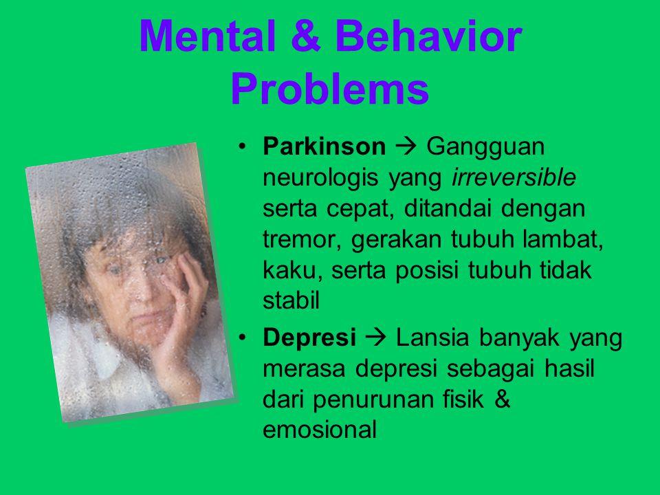 Mental & Behavior Problems Parkinson  Gangguan neurologis yang irreversible serta cepat, ditandai dengan tremor, gerakan tubuh lambat, kaku, serta po