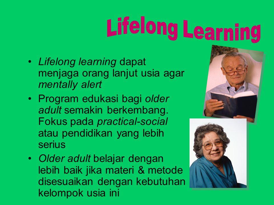 Lifelong learning dapat menjaga orang lanjut usia agar mentally alert Program edukasi bagi older adult semakin berkembang. Fokus pada practical-social