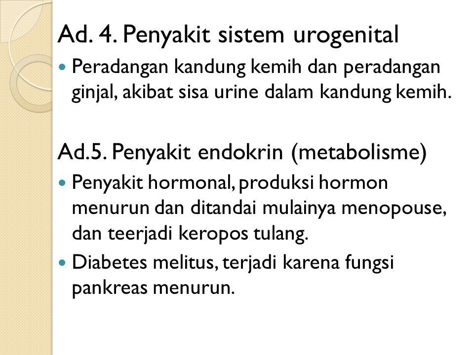 Ad. 4. Penyakit sistem urogenital Peradangan kandung kemih dan peradangan ginjal, akibat sisa urine dalam kandung kemih. Ad.5. Penyakit endokrin (meta