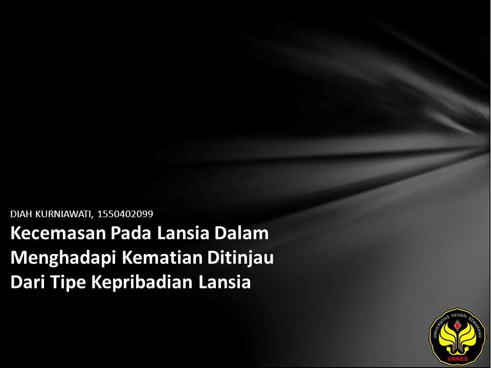 DIAH KURNIAWATI, 1550402099 Kecemasan Pada Lansia Dalam Menghadapi Kematian Ditinjau Dari Tipe Kepribadian Lansia