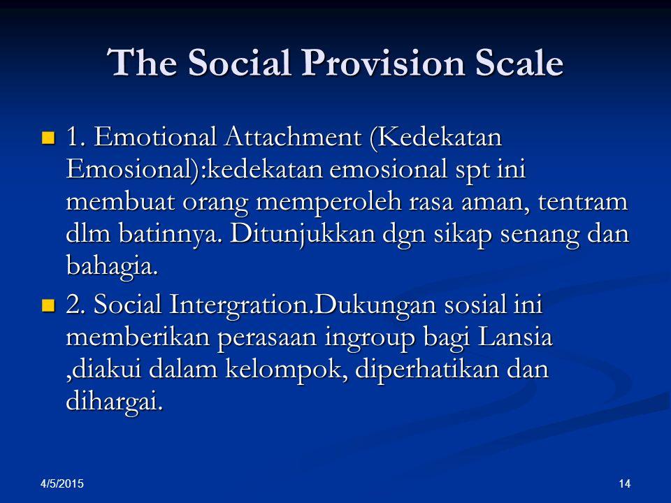 The Social Provision Scale 1. Emotional Attachment (Kedekatan Emosional):kedekatan emosional spt ini membuat orang memperoleh rasa aman, tentram dlm b