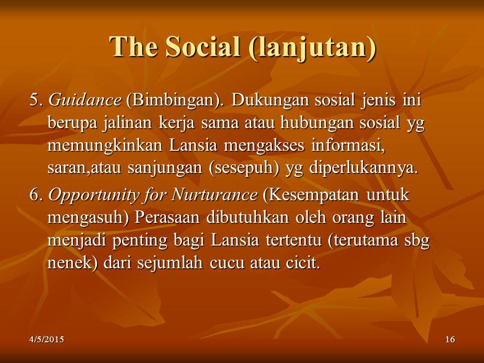 The Social (lanjutan) 5. Guidance (Bimbingan). Dukungan sosial jenis ini berupa jalinan kerja sama atau hubungan sosial yg memungkinkan Lansia mengaks