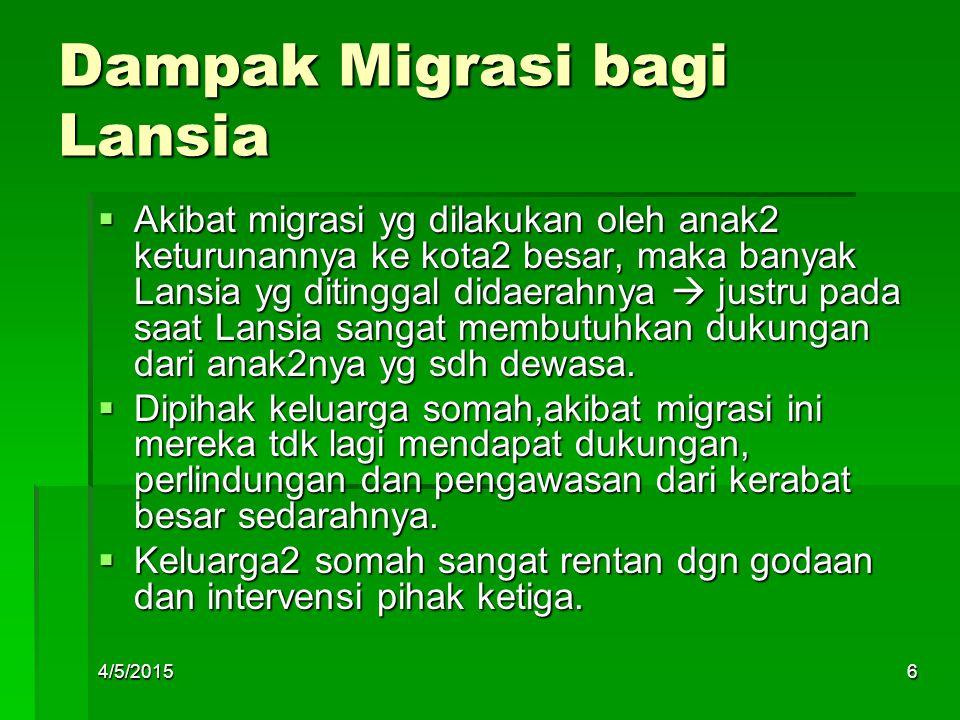 Dampak Migrasi bagi Lansia  Akibat migrasi yg dilakukan oleh anak2 keturunannya ke kota2 besar, maka banyak Lansia yg ditinggal didaerahnya  justru