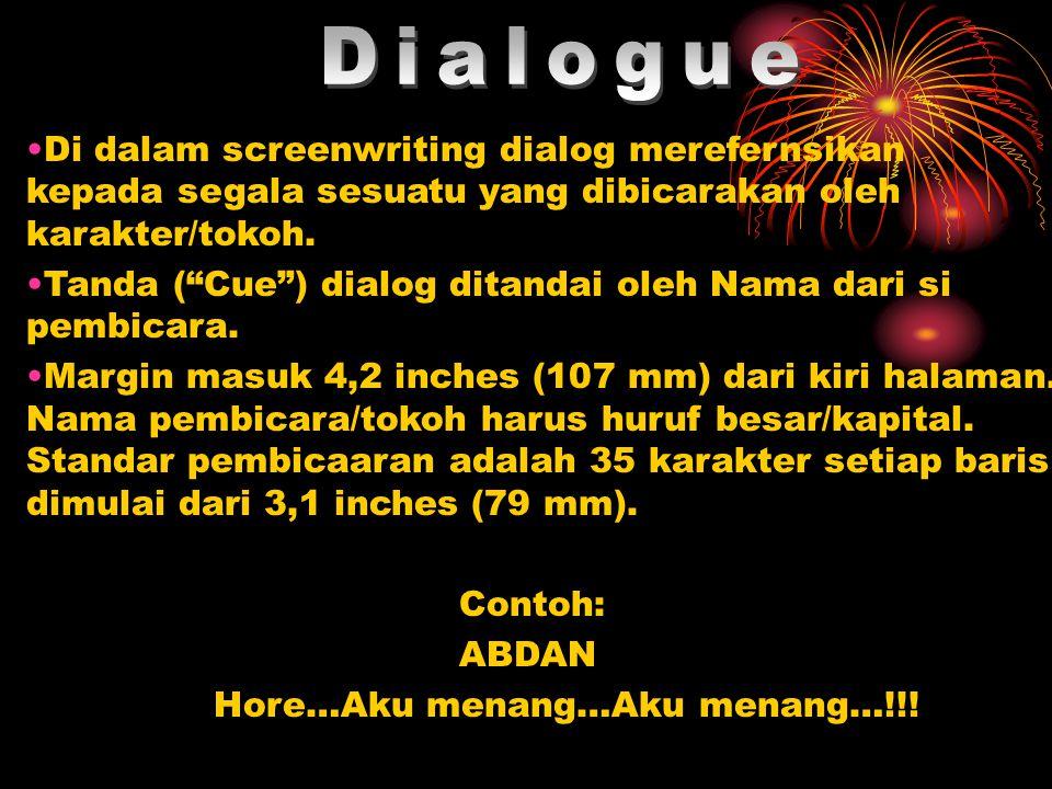 "Di dalam screenwriting dialog merefernsikan kepada segala sesuatu yang dibicarakan oleh karakter/tokoh. Tanda (""Cue"") dialog ditandai oleh Nama dari s"
