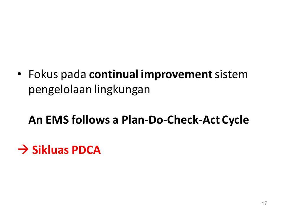 Fokus pada continual improvement sistem pengelolaan lingkungan An EMS follows a Plan-Do-Check-Act Cycle  Sikluas PDCA 17