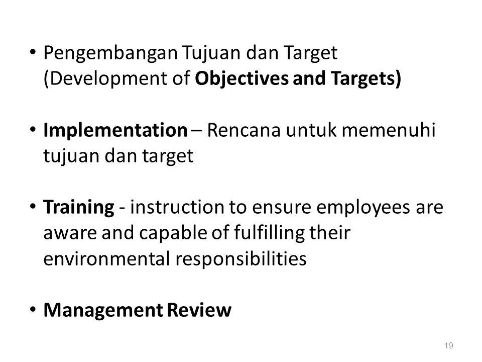 Pengembangan Tujuan dan Target (Development of Objectives and Targets) Implementation – Rencana untuk memenuhi tujuan dan target Training - instructio