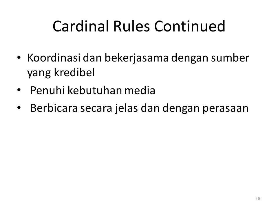 Cardinal Rules Continued Koordinasi dan bekerjasama dengan sumber yang kredibel Penuhi kebutuhan media Berbicara secara jelas dan dengan perasaan 66