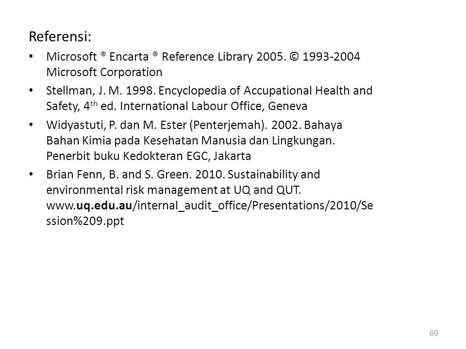 69 Referensi: Microsoft ® Encarta ® Reference Library 2005. © 1993-2004 Microsoft Corporation Stellman, J. M. 1998. Encyclopedia of Accupational Healt