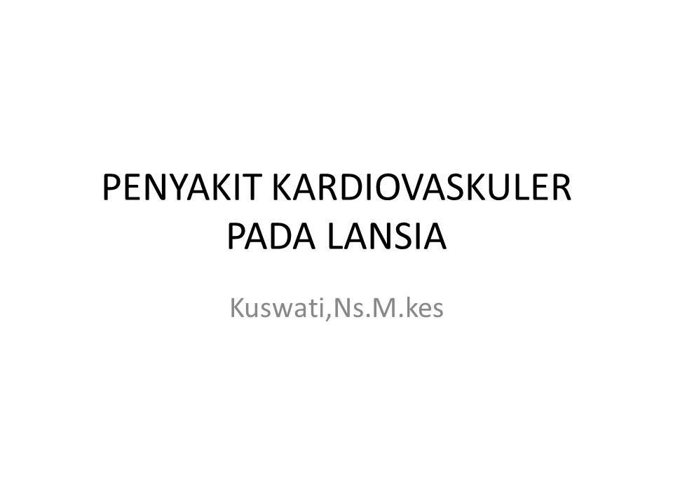 PENYAKIT KARDIOVASKULER PADA LANSIA Kuswati,Ns.M.kes