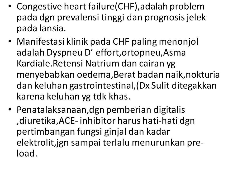Congestive heart failure(CHF),adalah problem pada dgn prevalensi tinggi dan prognosis jelek pada lansia. Manifestasi klinik pada CHF paling menonjol a