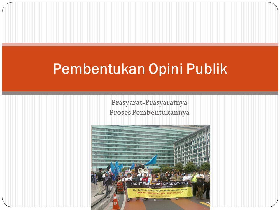 Prasyarat-Prasyaratnya Proses Pembentukannya Pembentukan Opini Publik
