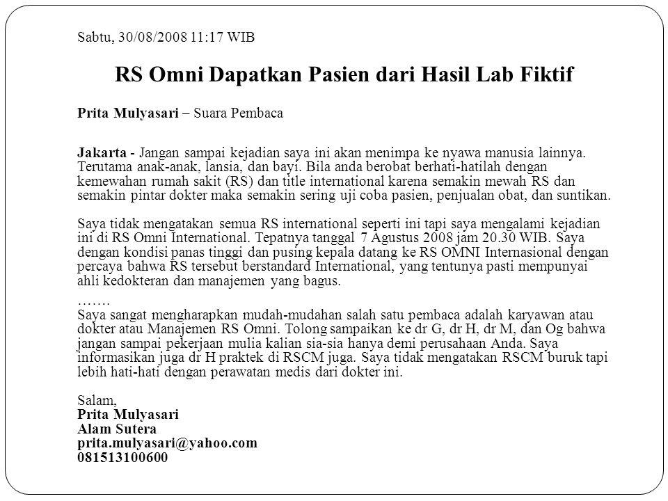 Sabtu, 30/08/2008 11:17 WIB RS Omni Dapatkan Pasien dari Hasil Lab Fiktif Prita Mulyasari – Suara Pembaca Jakarta - Jangan sampai kejadian saya ini ak