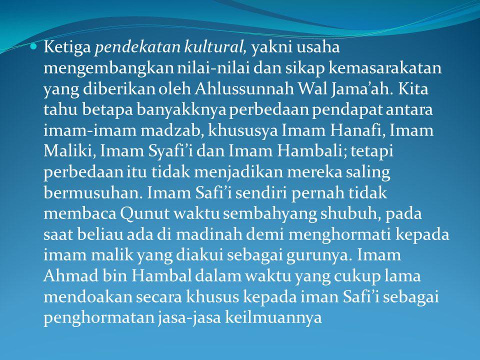 Kedua : pendekatan historis, yakni menulusuri perkembangan kesejarahan; mengapa sikap-sikap ahlus sunnah waal Jama'ah menjadi tegar dalam, mensupremas