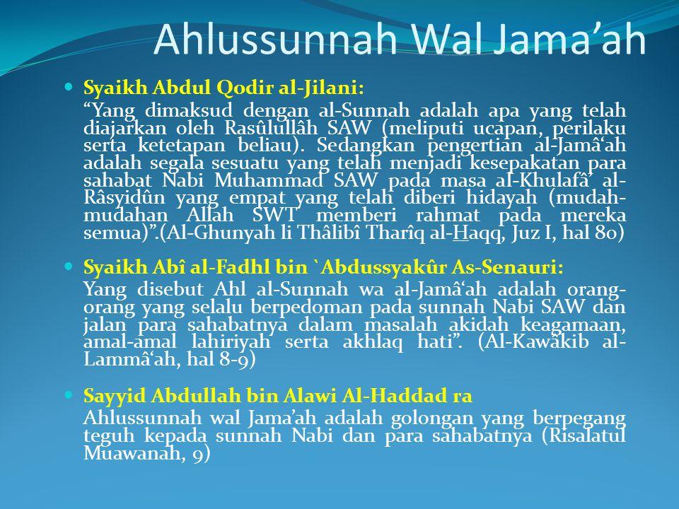 قال الشيخ عبد القادر الجيلاني رضي الله عنه : فَالسُّنَّةُ مَاسَنَّهُ رَسُوْلُ اللهِ صَلَّى اللهُ عَلَيْهِ وَسَلَّمَ وَالْجَمَاعَةُ مَااتَّفَقَ عَلَيْه