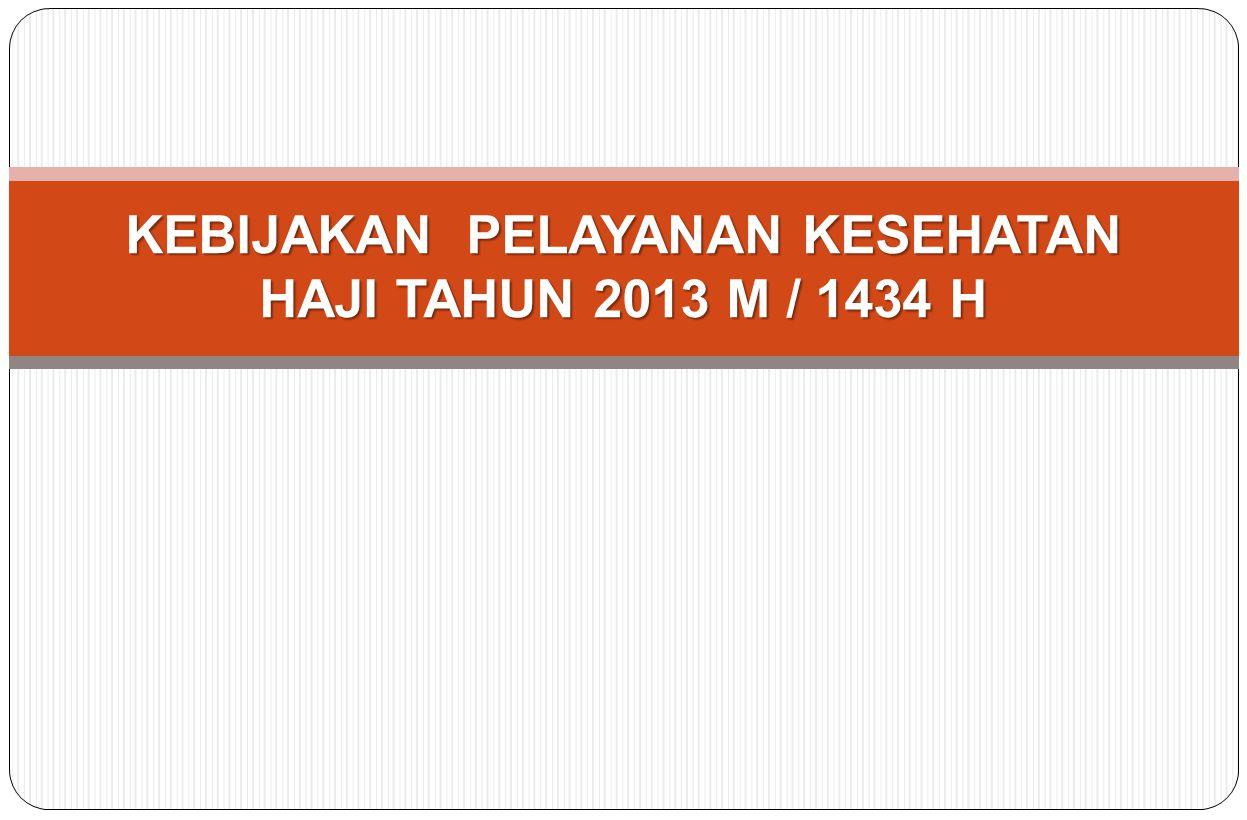 KEBIJAKAN PELAYANAN KESEHATAN HAJI TAHUN 2013 M / 1434 H
