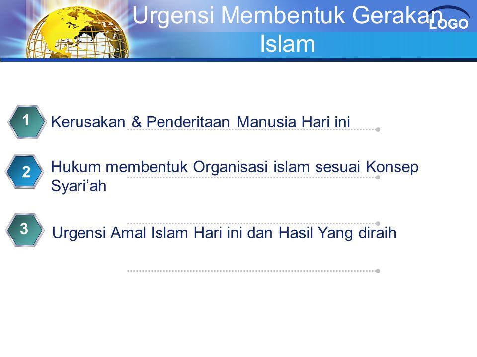 LOGO Urgensi Membentuk Gerakan Islam Kerusakan & Penderitaan Manusia Hari ini 1 Hukum membentuk Organisasi islam sesuai Konsep Syari'ah 2 Urgensi Amal