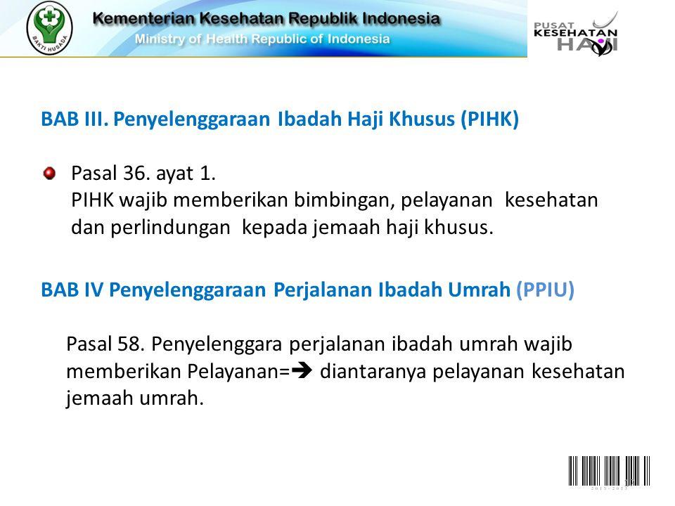 BAB III. Penyelenggaraan Ibadah Haji Khusus (PIHK) Pasal 36. ayat 1. PIHK wajib memberikan bimbingan, pelayanan kesehatan dan perlindungan kepada jema