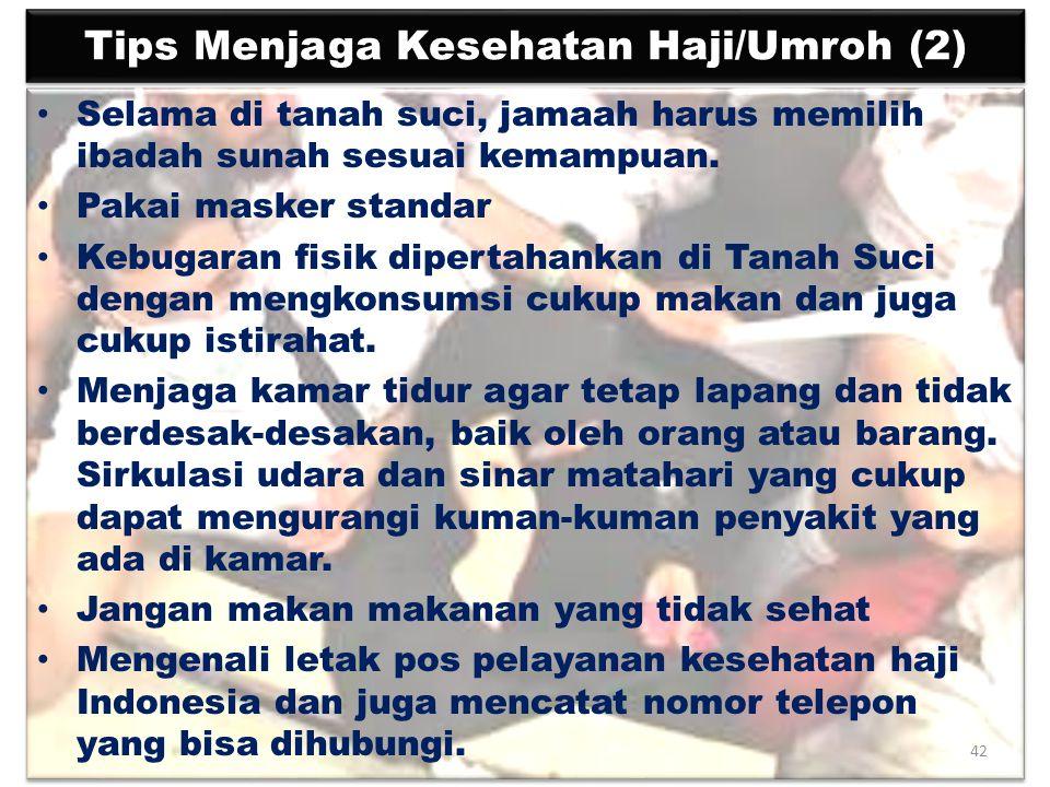 Tips Menjaga Kesehatan Haji/Umroh (2) Selama di tanah suci, jamaah harus memilih ibadah sunah sesuai kemampuan. Pakai masker standar Kebugaran fisik d