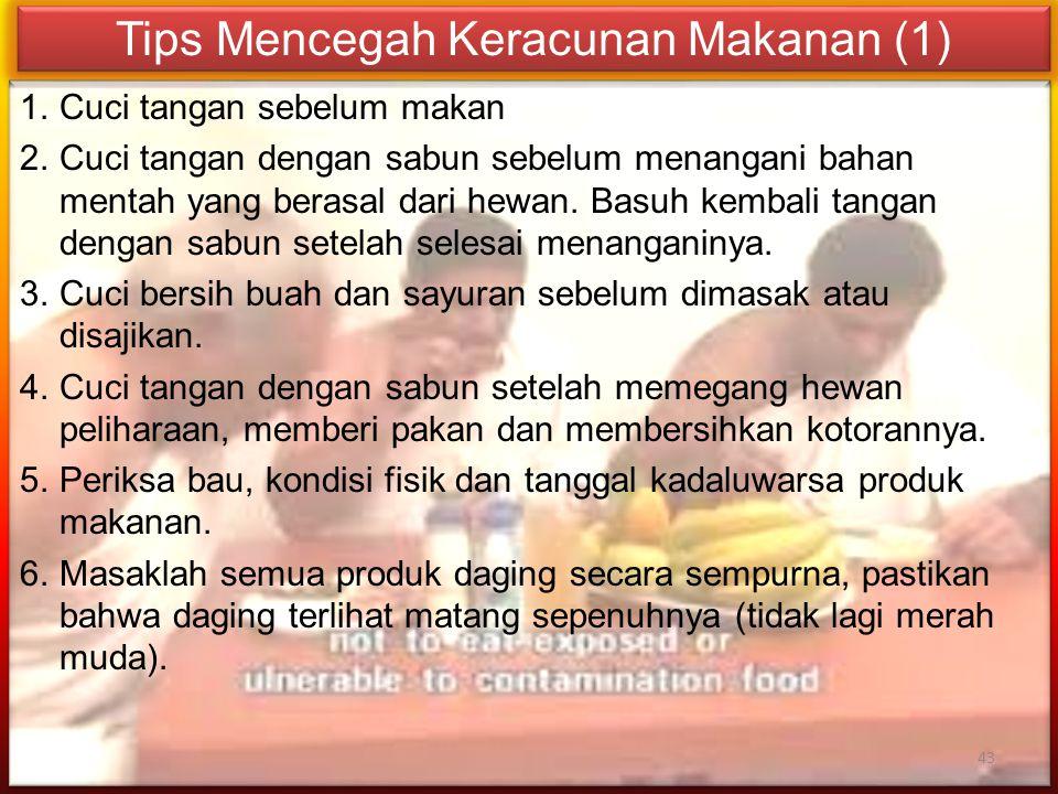 Tips Mencegah Keracunan Makanan (1) 1.Cuci tangan sebelum makan 2.Cuci tangan dengan sabun sebelum menangani bahan mentah yang berasal dari hewan. Bas