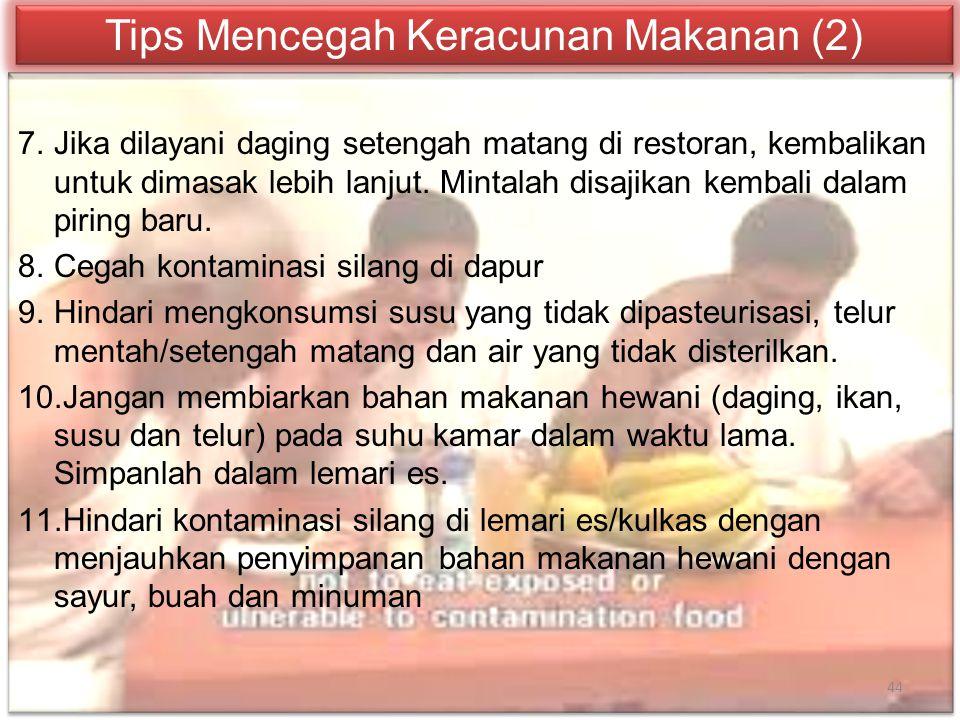 Tips Mencegah Keracunan Makanan (2) 7.Jika dilayani daging setengah matang di restoran, kembalikan untuk dimasak lebih lanjut. Mintalah disajikan kemb