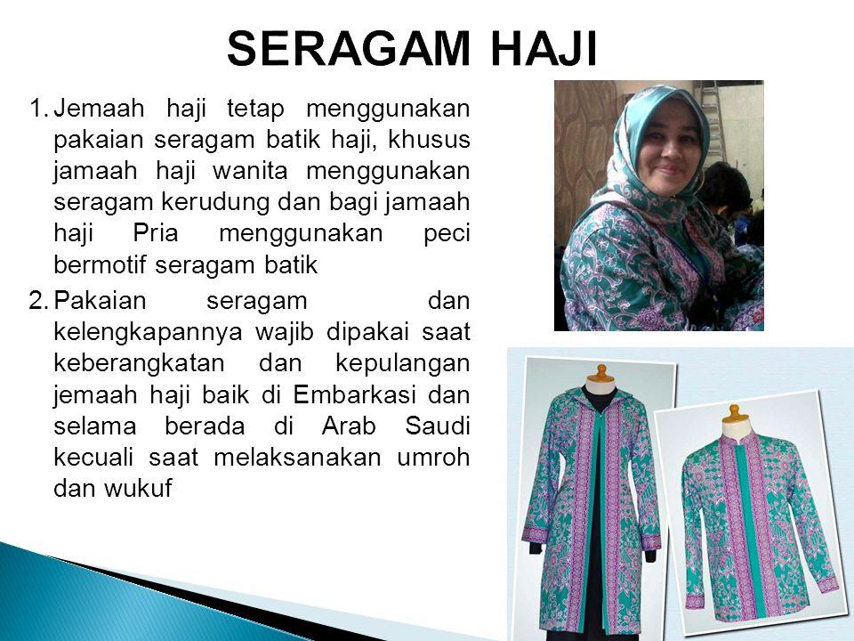 1.Jemaah haji tetap menggunakan pakaian seragam batik haji, khusus jamaah haji wanita menggunakan seragam kerudung dan bagi jamaah haji Pria menggunak