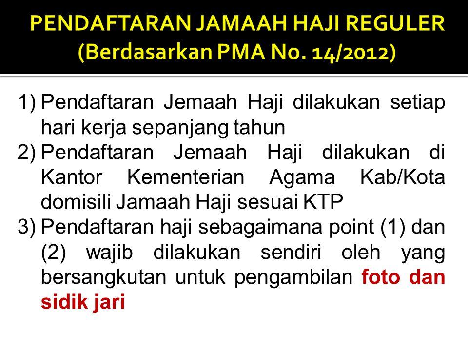1)Pendaftaran Jemaah Haji dilakukan setiap hari kerja sepanjang tahun 2)Pendaftaran Jemaah Haji dilakukan di Kantor Kementerian Agama Kab/Kota domisil