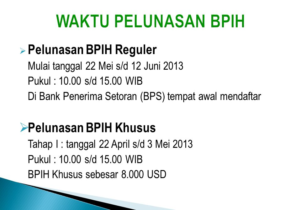  Pelunasan BPIH Reguler Mulai tanggal 22 Mei s/d 12 Juni 2013 Pukul : 10.00 s/d 15.00 WIB Di Bank Penerima Setoran (BPS) tempat awal mendaftar  Pelu