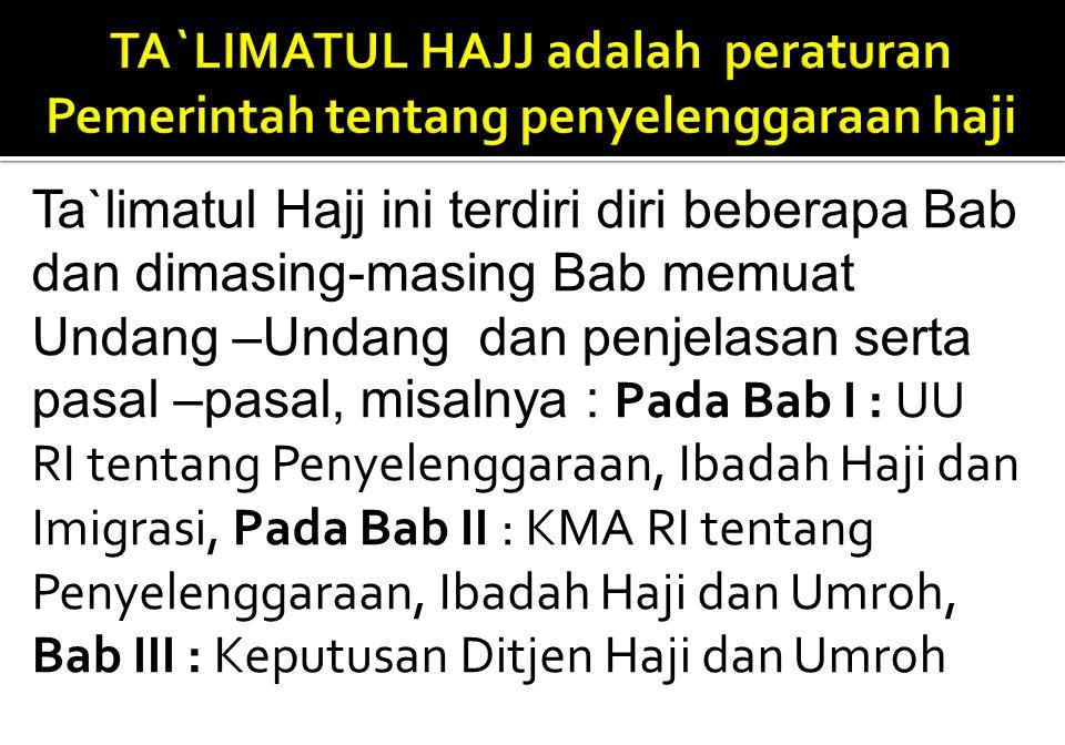 Ta`limatul Hajj ini terdiri diri beberapa Bab dan dimasing-masing Bab memuat Undang –Undang dan penjelasan serta pasal –pasal, misalnya : Pada Bab I :