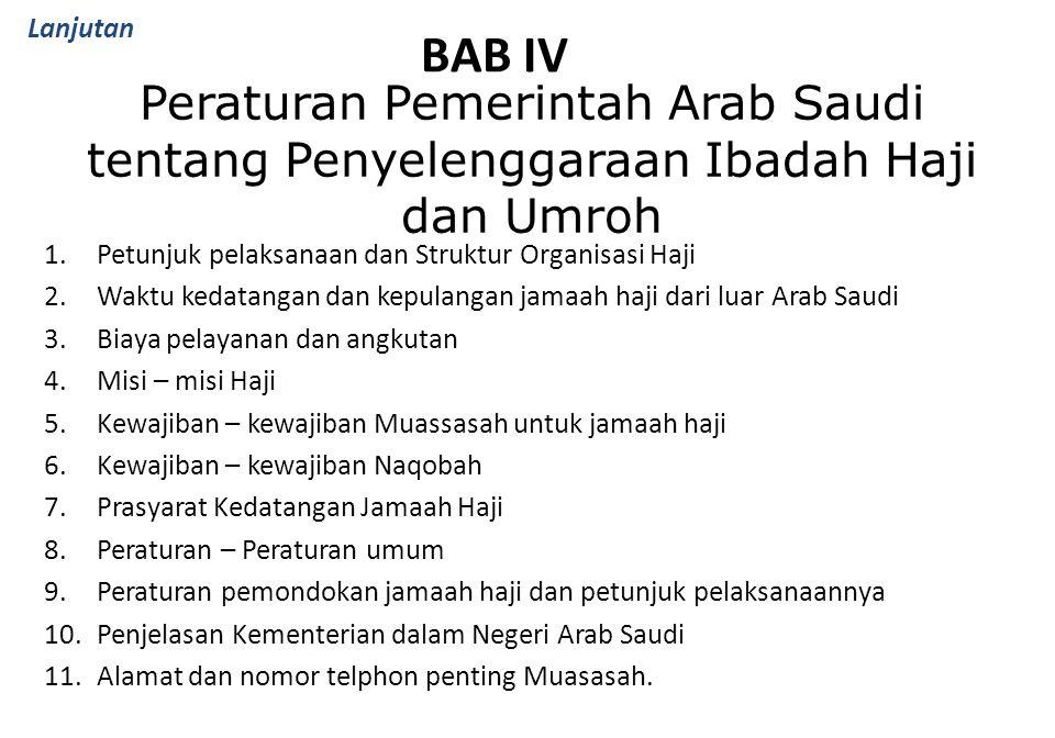 BAB IV 1.Petunjuk pelaksanaan dan Struktur Organisasi Haji 2.Waktu kedatangan dan kepulangan jamaah haji dari luar Arab Saudi 3.Biaya pelayanan dan an