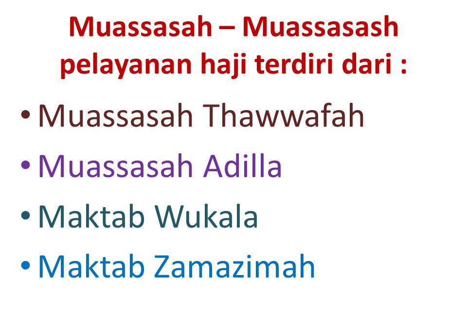 Muassasah – Muassasash pelayanan haji terdiri dari : Muassasah Thawwafah Muassasah Adilla Maktab Wukala Maktab Zamazimah
