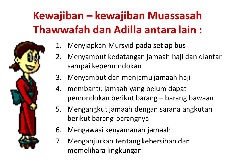 Kewajiban – kewajiban Muassasah Thawwafah dan Adilla antara lain : 1.Menyiapkan Mursyid pada setiap bus 2.Menyambut kedatangan jamaah haji dan diantar