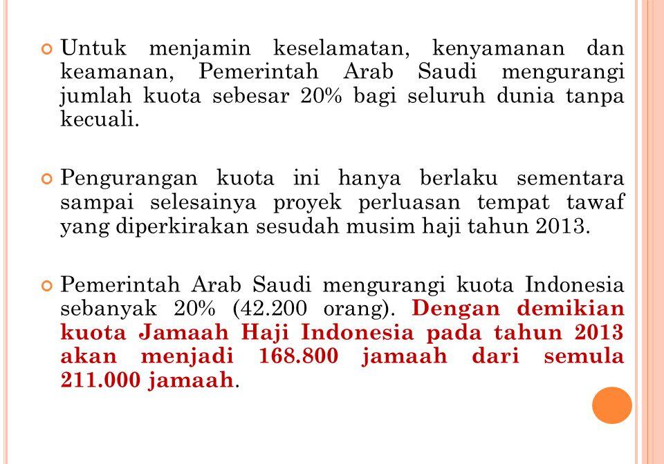 Untuk menjamin keselamatan, kenyamanan dan keamanan, Pemerintah Arab Saudi mengurangi jumlah kuota sebesar 20% bagi seluruh dunia tanpa kecuali. Pengu