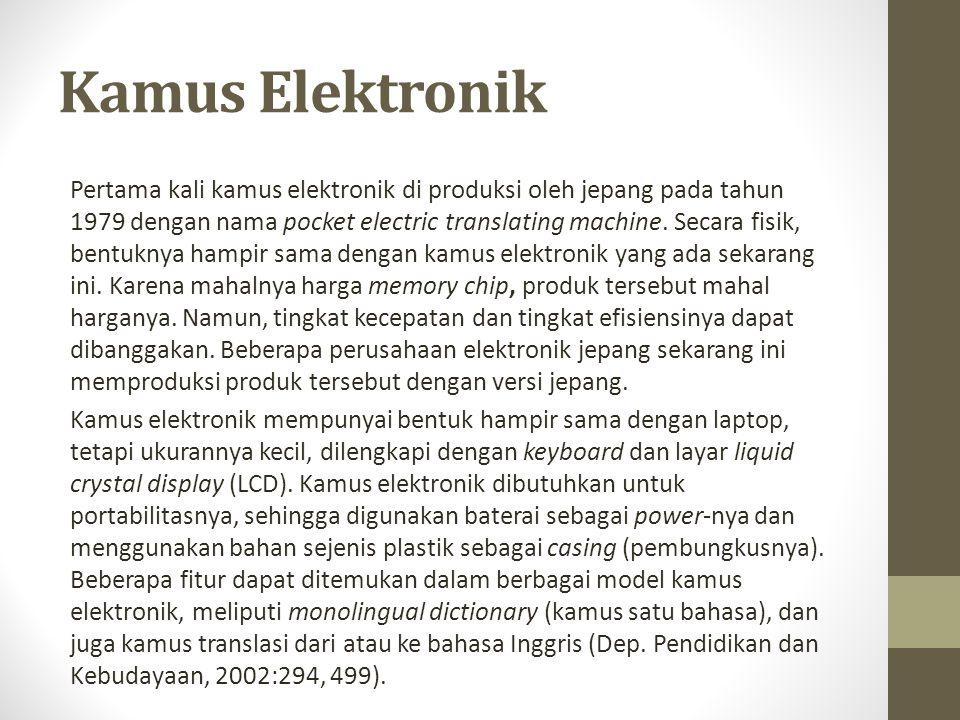 Kamus Elektronik Pertama kali kamus elektronik di produksi oleh jepang pada tahun 1979 dengan nama pocket electric translating machine. Secara fisik,