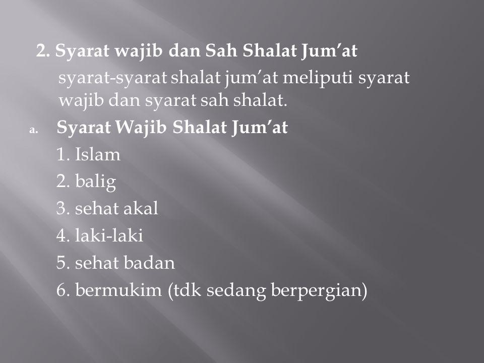 2. Syarat wajib dan Sah Shalat Jum'at syarat-syarat shalat jum'at meliputi syarat wajib dan syarat sah shalat. a. Syarat Wajib Shalat Jum'at 1. Islam