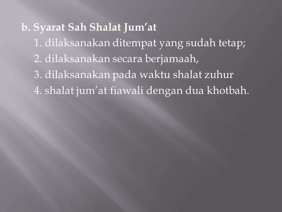 b. Syarat Sah Shalat Jum'at 1. dilaksanakan ditempat yang sudah tetap; 2.