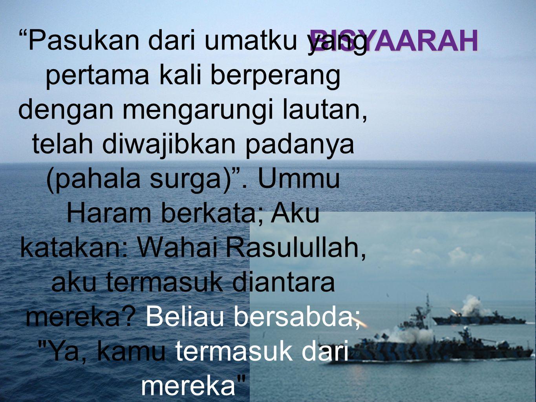 """BISYAARAH """"Pasukan dari umatku yang pertama kali berperang dengan mengarungi lautan, telah diwajibkan padanya (pahala surga)"""". Ummu Haram berkata; Aku"""