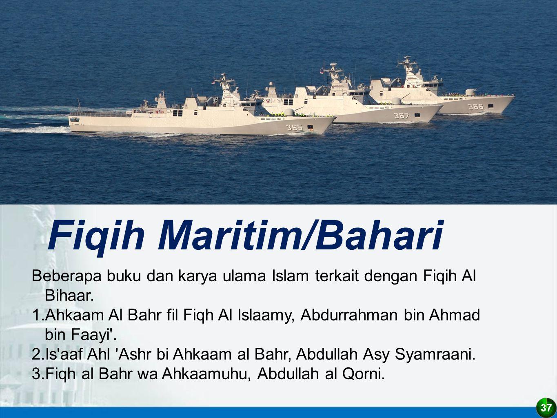 37 Fiqih Maritim/Bahari Beberapa buku dan karya ulama Islam terkait dengan Fiqih Al Bihaar. 1.Ahkaam Al Bahr fil Fiqh Al Islaamy, Abdurrahman bin Ahma