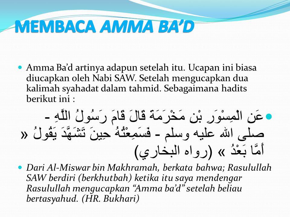 Amma Ba'd artinya adapun setelah itu. Ucapan ini biasa diucapkan oleh Nabi SAW. Setelah mengucapkan dua kalimah syahadat dalam tahmid. Sebagaimana had