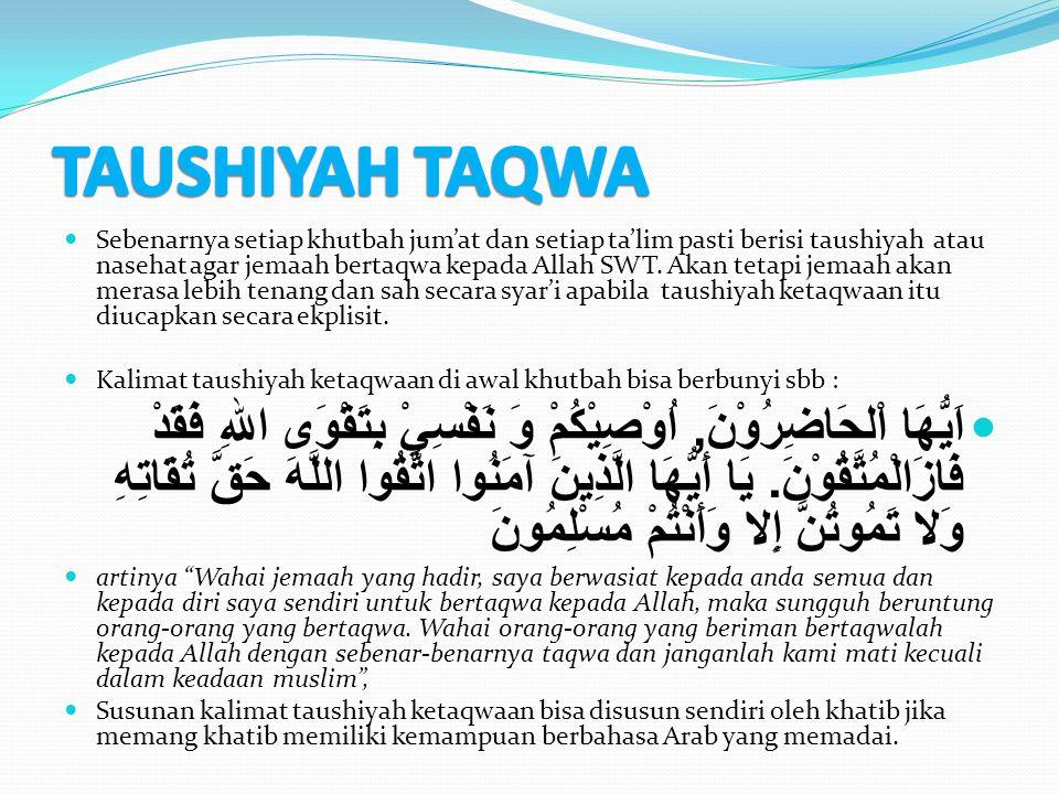 Sebenarnya setiap khutbah jum'at dan setiap ta'lim pasti berisi taushiyah atau nasehat agar jemaah bertaqwa kepada Allah SWT. Akan tetapi jemaah akan