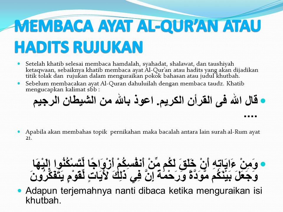 Setelah khatib selesai membaca hamdalah, syahadat, shalawat, dan taushiyah ketaqwaan, sebaiknya khatib membaca ayat Al-Qur'an atau hadits yang akan di