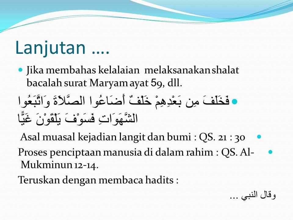Lanjutan …. Jika membahas kelalaian melaksanakan shalat bacalah surat Maryam ayat 59, dll. فَخَلَفَ مِن بَعْدِهِمْ خَلْفٌ أَضَاعُوا الصَّلاَةَ وَاتَّب