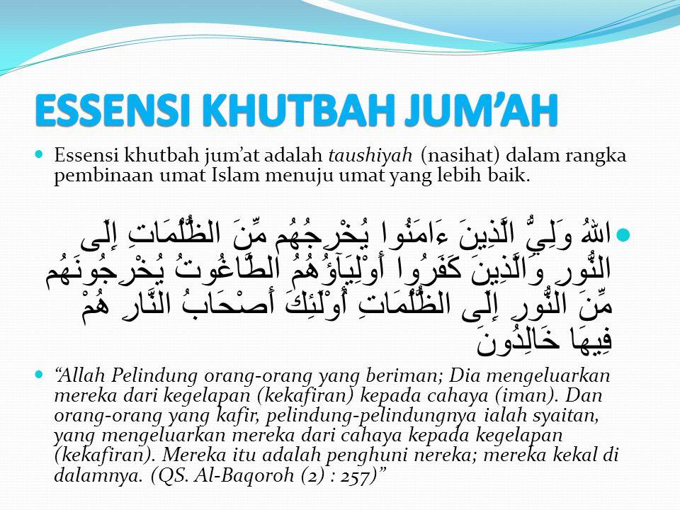 Essensi khutbah jum'at adalah taushiyah (nasihat) dalam rangka pembinaan umat Islam menuju umat yang lebih baik. اللهُ وَلِيُّ الَّذِينَ ءَامَنُوا يُخ