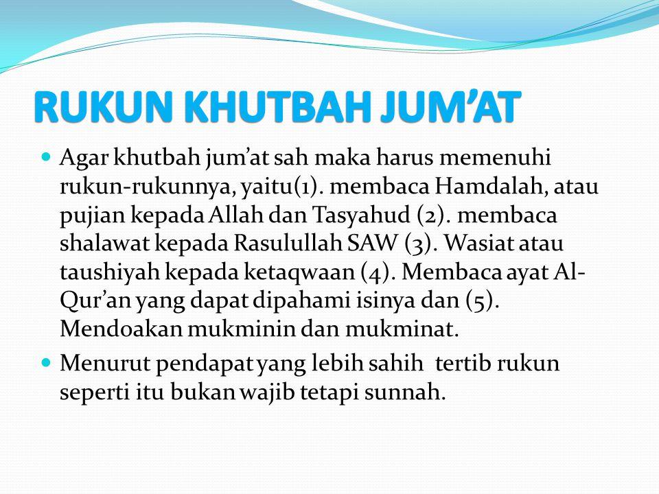 Agar khutbah jum'at sah maka harus memenuhi rukun-rukunnya, yaitu(1). membaca Hamdalah, atau pujian kepada Allah dan Tasyahud (2). membaca shalawat ke