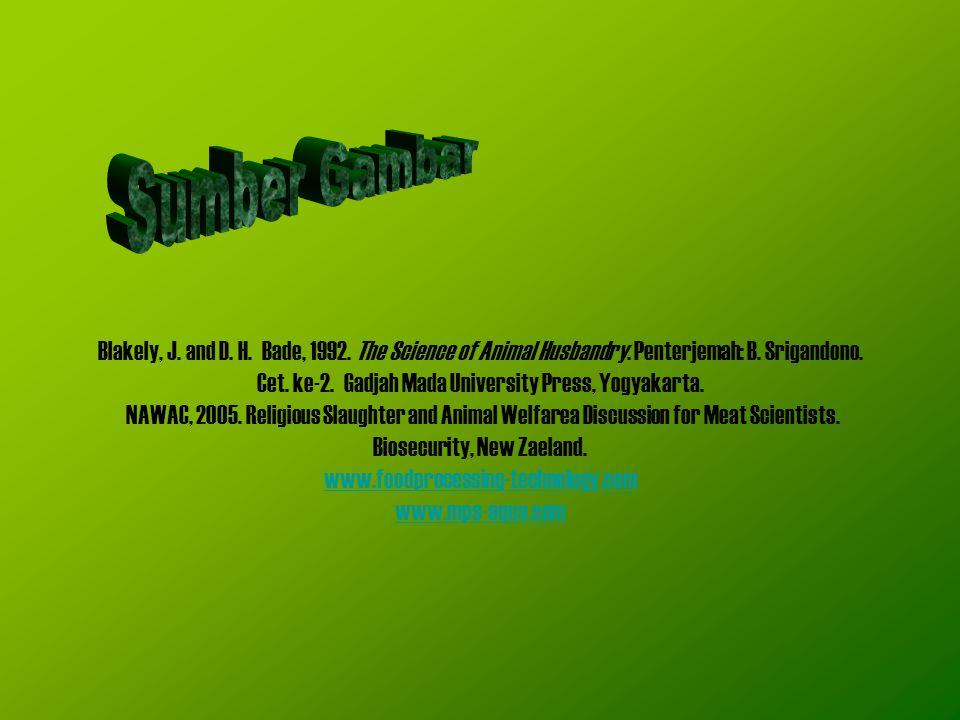 Blakely, J. and D. H. Bade, 1992. The Science of Animal Husbandry. Penterjemah: B. Srigandono. Cet. ke-2. Gadjah Mada University Press, Yogyakarta. NA