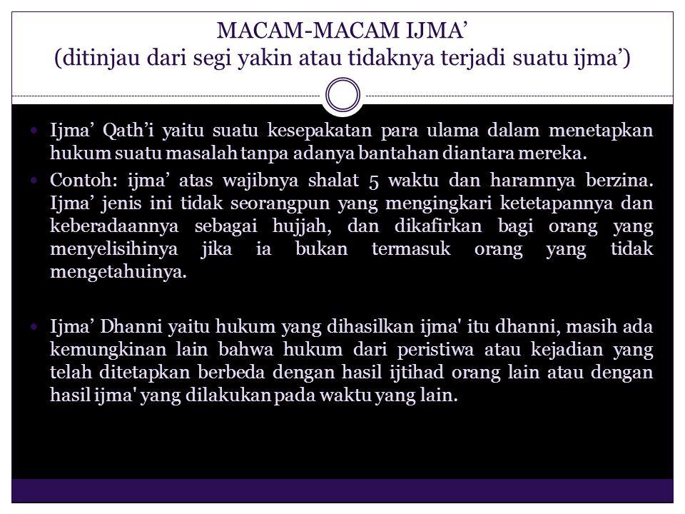MACAM-MACAM IJMA' (ditinjau dari segi yakin atau tidaknya terjadi suatu ijma') Ijma' Qath'i yaitu suatu kesepakatan para ulama dalam menetapkan hukum